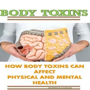 Body Toxins Audiobook By Patricia A. Carlisle cover art
