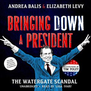 Bringing Down a President Audiobook By Andrea Balis, Elizabeth Levy cover art