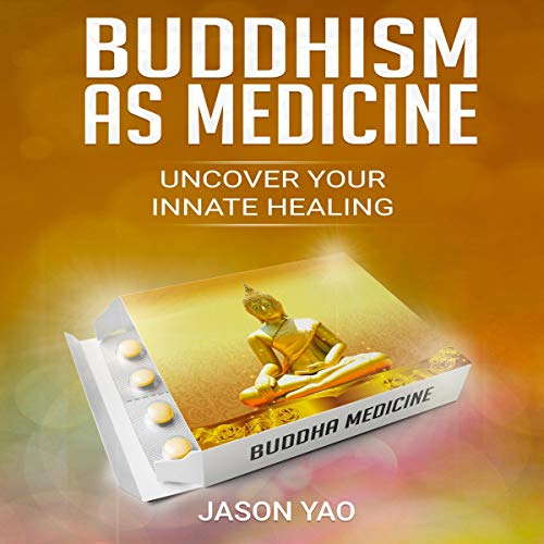 Buddhism as Medicine Audiobook By Jason Yao cover art
