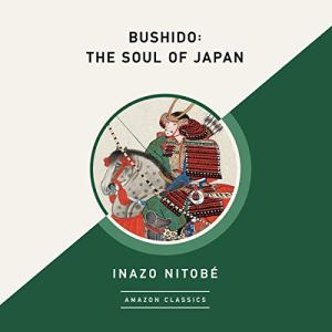 Bushido: The Soul of Japan (AmazonClassics Edition) Audiobook By Inazo Nitobé cover art