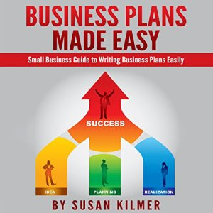 Business Plan: How-To Guide in Writing Business Plans Easily Audiobook By Susan Kilmer cover art