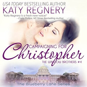 Campaigning for Christopher Audiobook By Katy Regnery cover art
