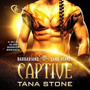 Captive (A Sci-Fi Alien Warrior Romance) Audiobook By Tana Stone cover art