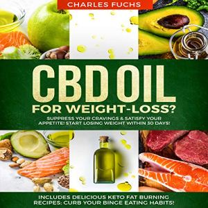 CBD Oil for Weight-Loss? Suppress Your Cravings & Satisfy Your Appetite! Start Losing Weight Within 30 Days!: Includes Delicious Keto Fat Burning Recipes: Curb Your Binge Eating Habits! Audiobook By Charles Fuchs cover art