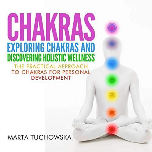 Chakras: Exploring Chakras and Discovering Holistic Wellness Audiobook By Marta Tuchowska cover art