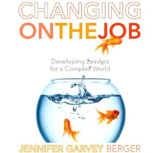 Changing on the Job Audiobook By Jennifer Garvey Berger cover art