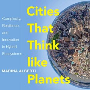 Cities That Think Like Planets: Complexity, Resilience, and Innovation in Hybrid Ecosystems Audiobook By Marina Alberti cover art