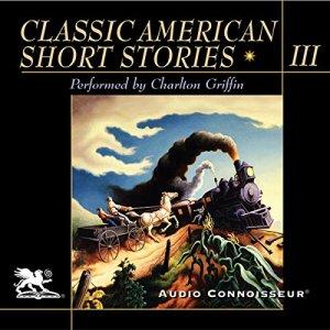 Classic American Short Stories, Volume 3 Audiobook By Mark Twain, Nathaniel Hawthorne, Shirley Jackson, James Thurber, O. Henry, Stephen Crane, Sherwood Anderson, Ring Lardner, Henry James, Katherine Porter cover art