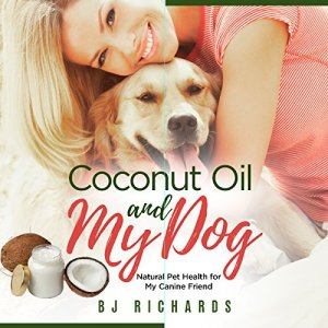 Coconut Oil and My Dog Audiobook By B J Richards cover art