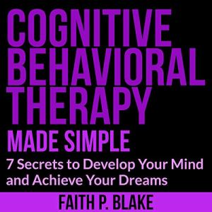Cognitive Behavioral Therapy - Made Simple Audiobook By Faith P. Blake cover art