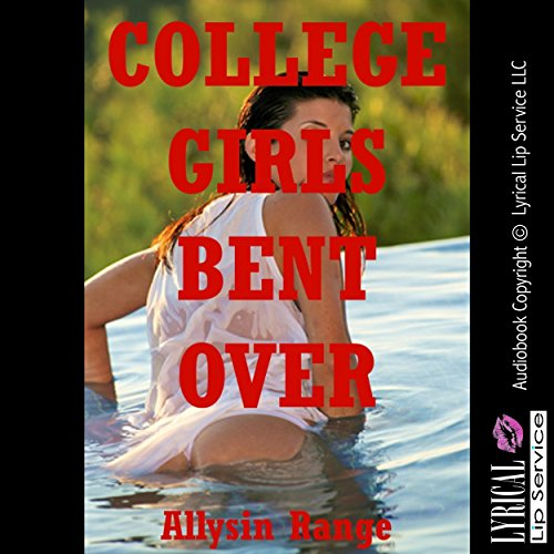 College Girls Bent Over: Five Tales of Barely Legal Rough Sex Audiobook By Allysin Range cover art