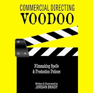 Commercial Directing Voodoo: Filmmaking Spells & Production Potions Audiobook By Mr. Jordan Brady cover art
