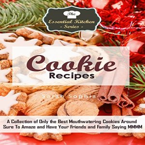 Cookie Recipes: A Collection of Only the Best Mouthwatering Cookies Around Sure to Amaze and Have Your Friends and Family Saying MMMM Audiobook By Sarah Sophia cover art