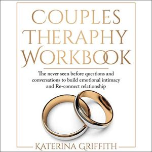 Couples Therapy Workbook: The Never Seen Before Questions and Conversations to Build Emotional Intimacy and Re-connect Relationship Audiobook By Katerina Griffith cover art