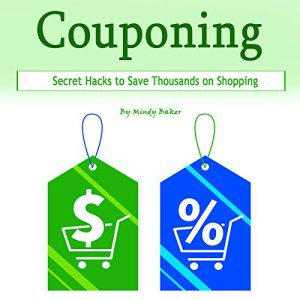 Couponing: Secret Hacks to Save Thousands on Shopping Audiobook By Mindy Baker cover art