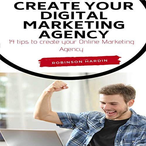 Create Your Digital Marketing Agency - 14 Tips to Create Your Online Marketing Agency Audiobook By Robinson Hardin cover art