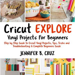 Cricut Explore Vinyl Projects for Beginners: Step by Step Guide to Cricut Vinyl Projects, Tips, Tricks and Troubleshooting: A Complete Beginners Guide Audiobook By Jennifer B. Cruz cover art