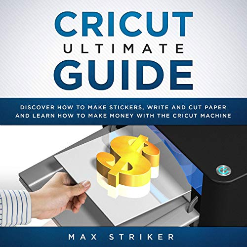 Cricut Ultimate Guide Audiobook By Max Striker cover art