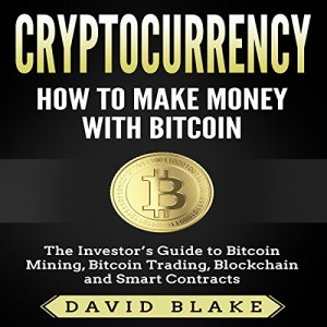 Cryptocurrency: How to Make Money with Bitcoin Audiobook By David Blake cover art