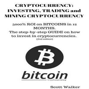 Cryptocurrency: Investing, Trading and Mining Cryptocurrency Audiobook By Scott Walker cover art