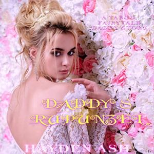 Daddy's Rapunzel: A Taboo, Daddy, Fairytale Story Audiobook By Hayden Ash cover art