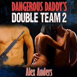 Dangerous Daddy's Double Team: 2 (MMF Bisexual Ménage Erotica) Audiobook By Alex Anders cover art