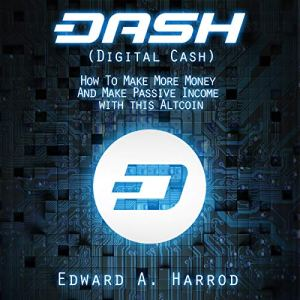Dash (Digital Cash): How to Make More Money and Make Passive Income with This Altcoin Audiobook By Edward A. Harrod cover art
