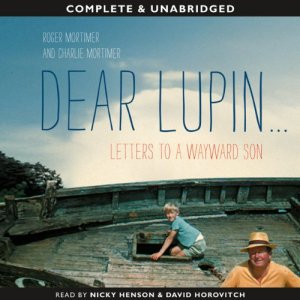 Dear Lupin... Letters to a Wayward Son Audiobook By Roger Mortimer cover art