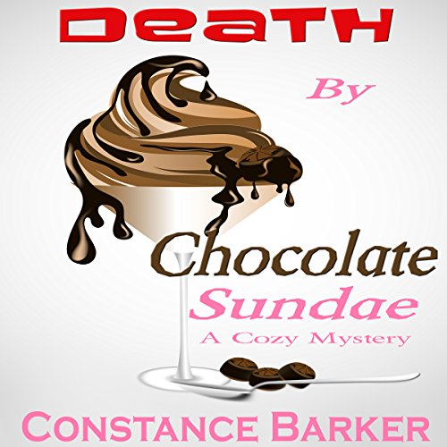 Death by Chocolate Sundae: A Cozy Mystery Audiobook By Constance Barker cover art