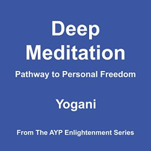 Deep Meditation - Pathway to Personal Freedom Audiobook By Yogani cover art