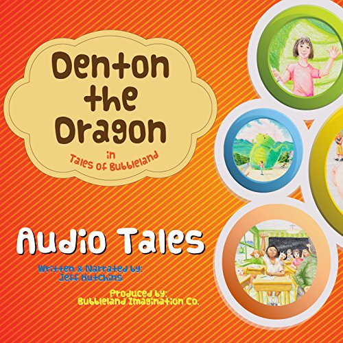 Denton the Dragon in Tales of Bubbleland Audiobook By Jeff Hutchins cover art
