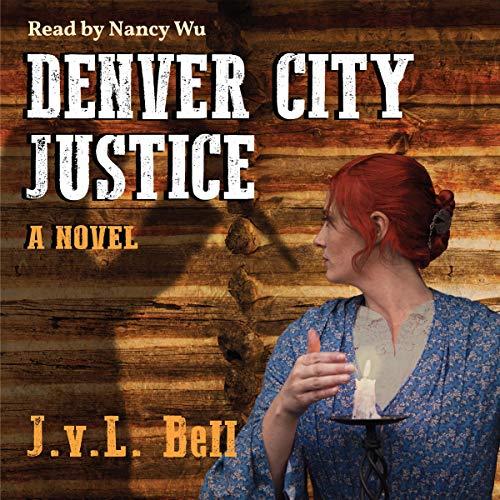 Denver City Justice Audiobook By J.v.L. Bell cover art
