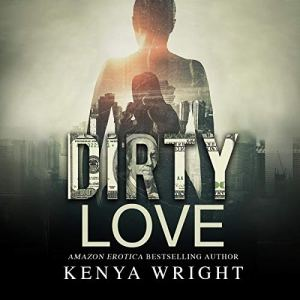 Dirty Love Audiobook By Kenya Wright cover art