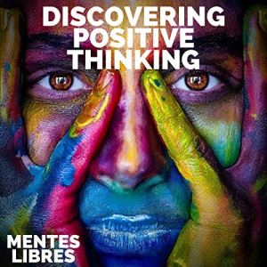 Discovering Positive Thinking Audiobook By Mentes Libres cover art