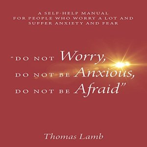 """""""Do Not Worry, Do Not Be Anxious, Do Not Be Afraid"""" Audiobook By Thomas Lamb cover art"""