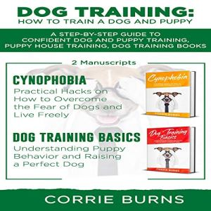 Dog Training: How to Train a Dog and Puppy Audiobook By Corrie Burns cover art