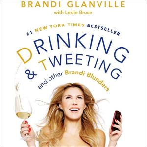 Drinking and Tweeting Audiobook By Brandi Glanville, Leslie Bruce cover art