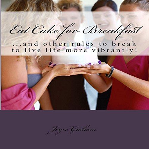 Eat Cake for Breakfast Audiobook By Joyce Emerson Graham cover art