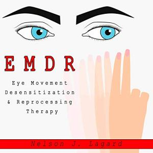 EMDR Eye Movement Desensitization & Reprogramming Therapy Audiobook By Nelson J. Lagard cover art