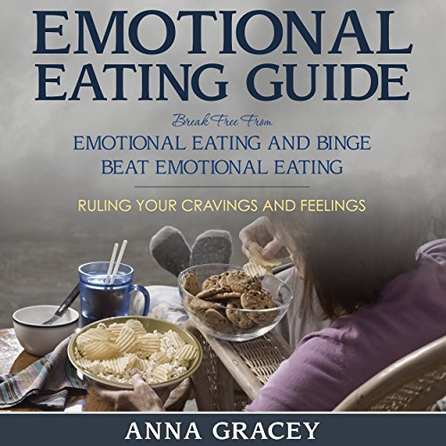 Emotional Eating Guide: Break Free From Emotional Eating and Binge Audiobook By Anna Gracey cover art