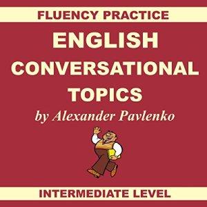 English, Conversational Topics, Book 3 Audiobook By Alexander Pavlenko cover art