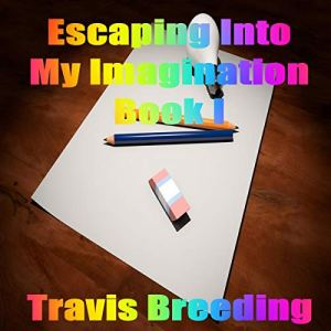 Escaping into My Imagination, Book I Audiobook By Travis Breeding cover art