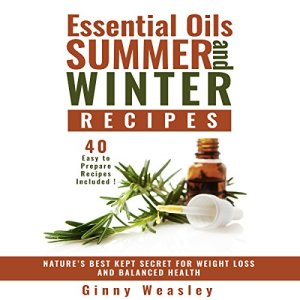 Essential Oils Summer and Winter Recipes for Weight Loss Audiobook By Ginny Weasley cover art