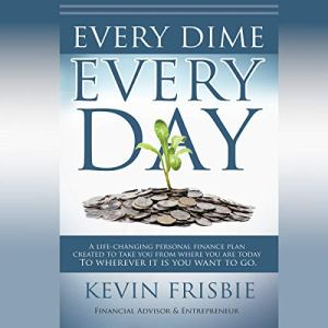 Every Dime Every Day Audiobook By Kevin D Frisbie cover art