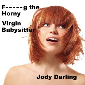 F--king the Horny Virgin Babysitter Audiobook By Jody Darling cover art