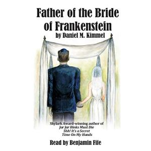 Father of the Bride of Frankenstein Audiobook By Daniel M Kimmel cover art