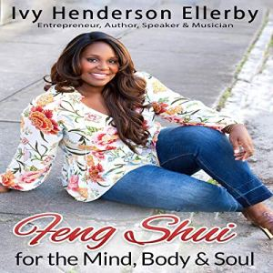 Feng Shui for the Mind, Body & Soul Audiobook By Ivy Henderson Ellerby cover art