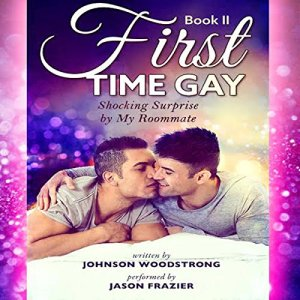 First Time Gay: Shocking Surprise by My Roommate Audiobook By Johnson Woodstrong cover art