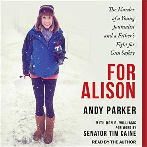 For Alison Audiobook By Andy Parker, Ben R. Williams, Senator Tim Kaine - Foreword by cover art