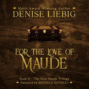 For the Love of Maude Audiobook By Denise Liebig cover art